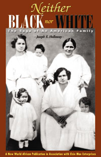 Neither Black nor White: The Saga of an American Family By Joseph E. Holloway