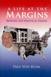 Paul Von Blum, A Life At the Margins: Keeping the Political Vision